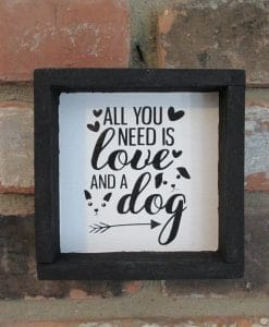 All you Need is Love & a Dog Wood Framed Sign