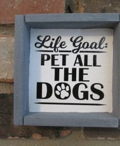 Life Goal Pet All the Dogs Wood Framed Sign