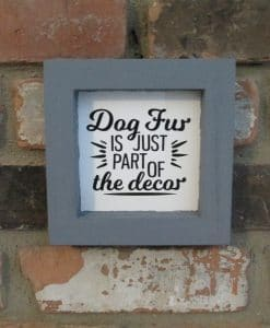 Dog Fur is Just Part of the Decor Wood Framed Sign