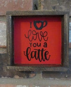 I Love you a Late Wood Framed Sign