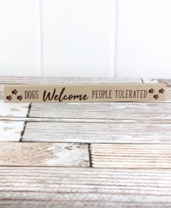"""Dogs Welcome People Tolerated 1.5"""" x 14.5"""" Wood Block Sign"""